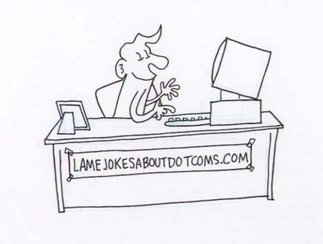 """lamejokesaboutdotcoms.com"" is copyright ©2008 by Sam Henderson.  All rights reserved.  Reproduction prohibited."